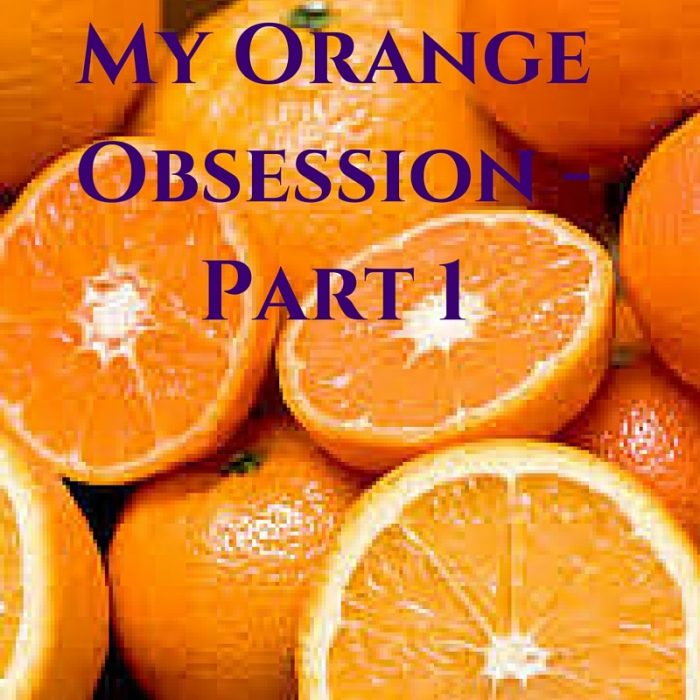 My Orange Obsession Part 1