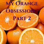 My Orange Obsession - Part 2
