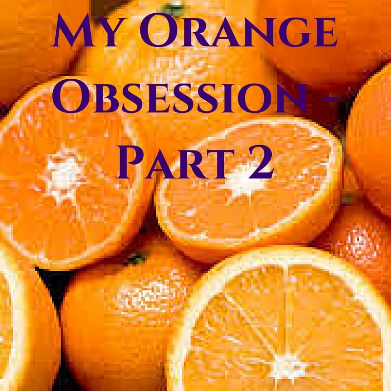My Orange Obsession - Part 2