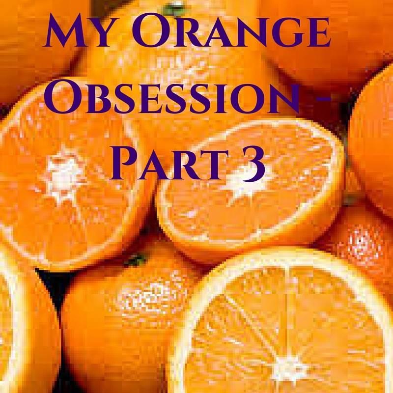 My Orange Obsession - Part 3
